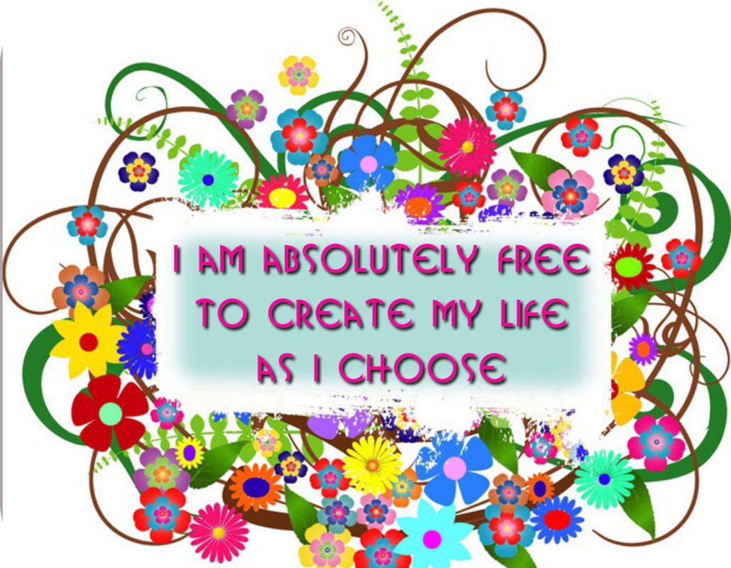 I create  my life, freedom, flowers,