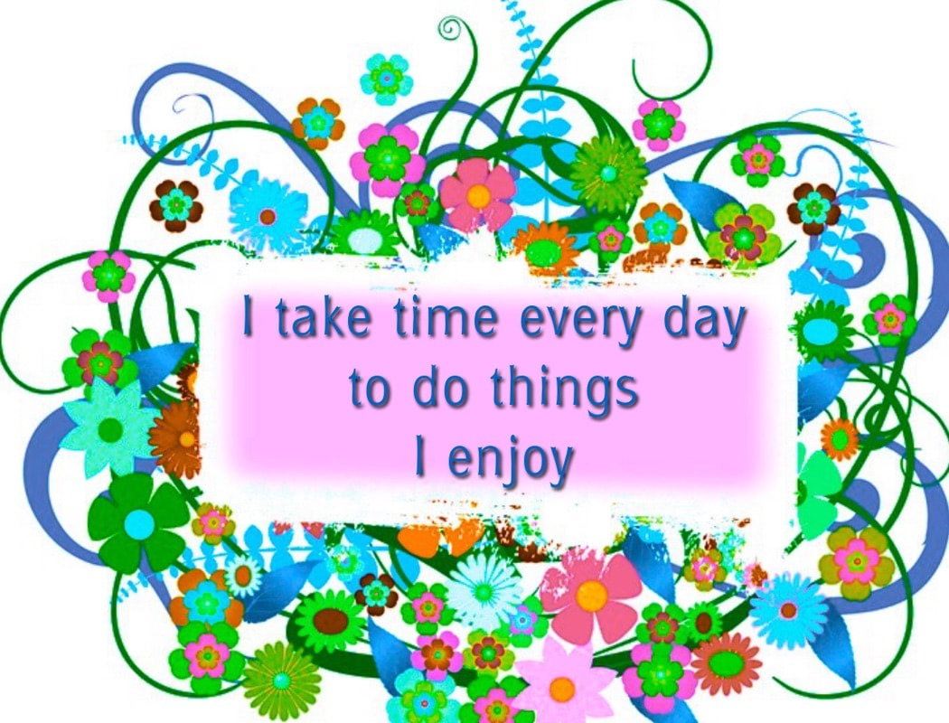 I do the things I enjoy, every day,